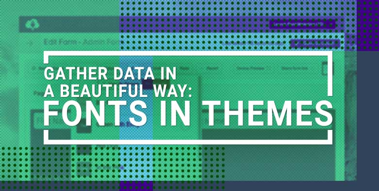 Gather Data In A Beautiful Way: Fonts In Themes