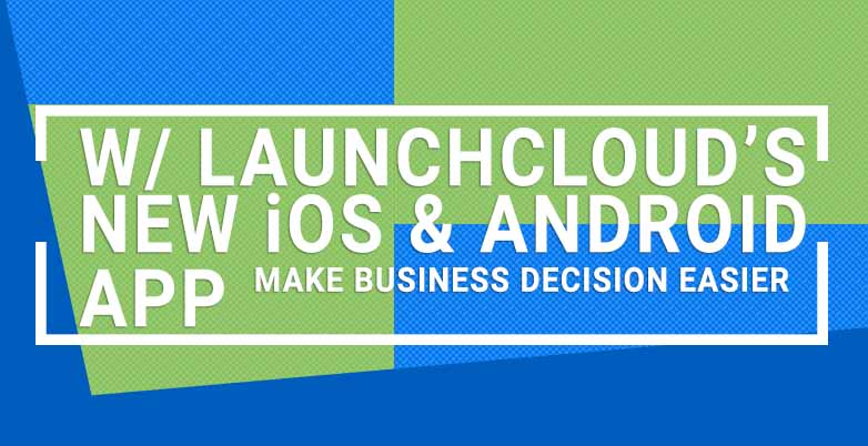 Make business decisions easier with new Launchcloud iOS and Android app