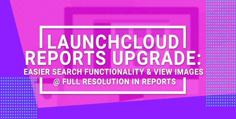 Upgrade: Easier Search Functionality & View Images at Full Resolution in Reports