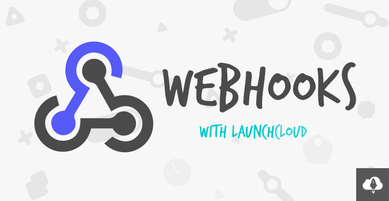 What are Webhooks? How Launchcloud Can Give You a Fully Integrated Experience W/ Webhooks